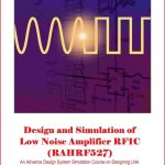 Design and Simulation of Low Noise Amplifier RFIC LNA Design Lab Using Keysight ADS – RAHRF527